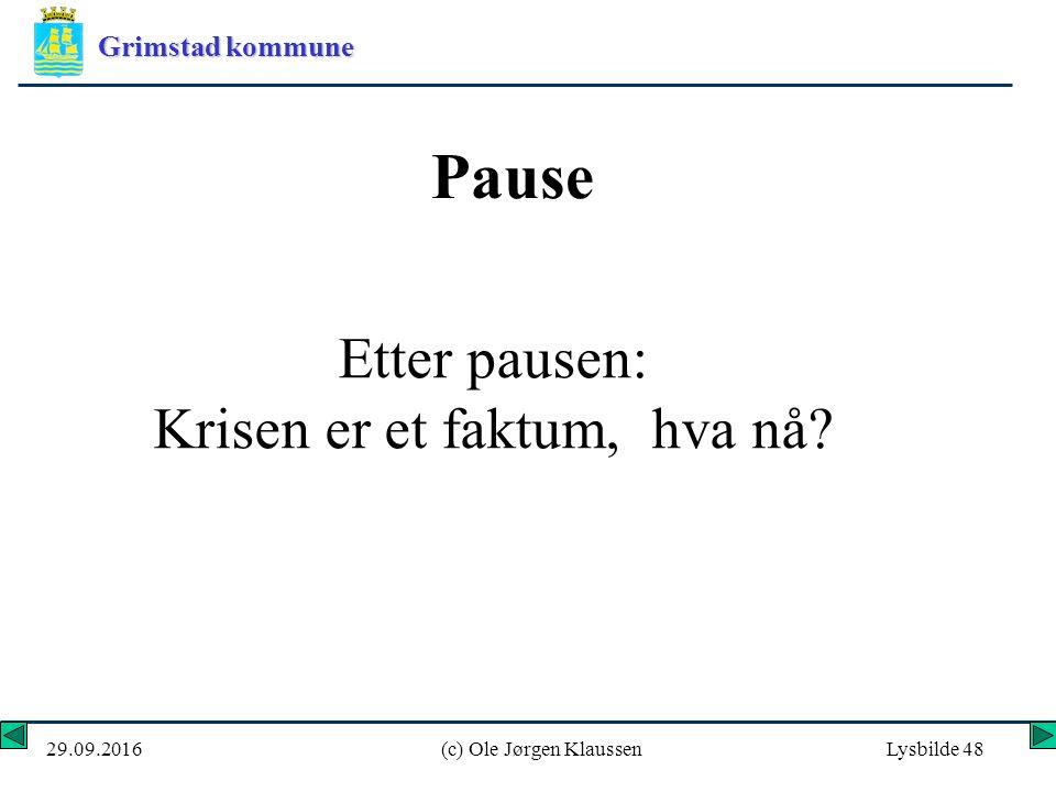 Grimstad kommune 29.09.2016(c) Ole Jørgen KlaussenLysbilde 48 Pause Etter pausen: Krisen er et faktum, hva nå
