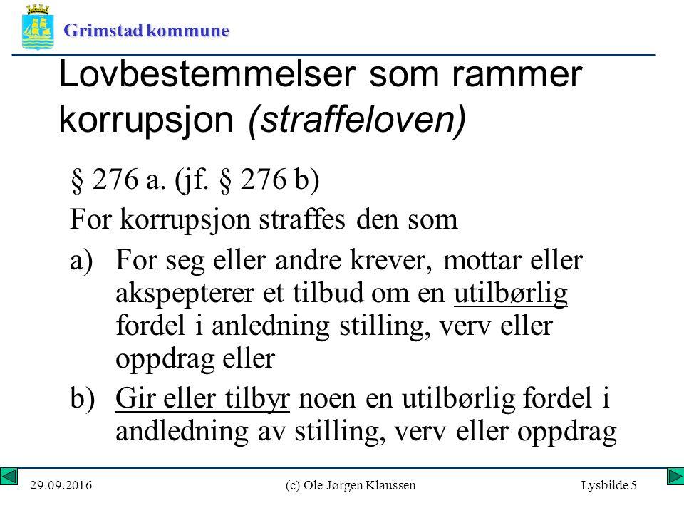 Grimstad kommune 29.09.2016(c) Ole Jørgen KlaussenLysbilde 5 Lovbestemmelser som rammer korrupsjon (straffeloven) § 276 a.
