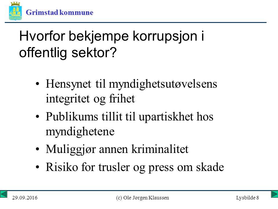 Grimstad kommune 29.09.2016(c) Ole Jørgen KlaussenLysbilde 8 Hvorfor bekjempe korrupsjon i offentlig sektor.