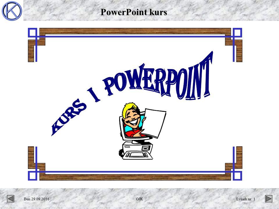PowerPoint kurs Den 29.09.2016OJKLysark nr: 1
