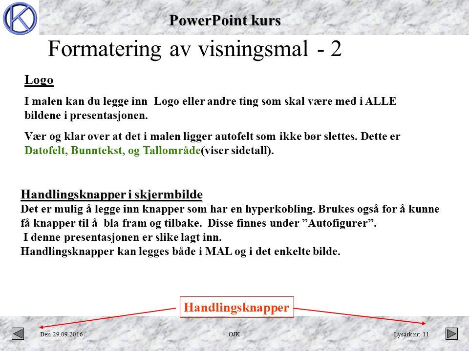PowerPoint kurs Den 29.09.2016OJKLysark nr: 11 Handlingsknapper i skjermbilde Det er mulig å legge inn knapper som har en hyperkobling.