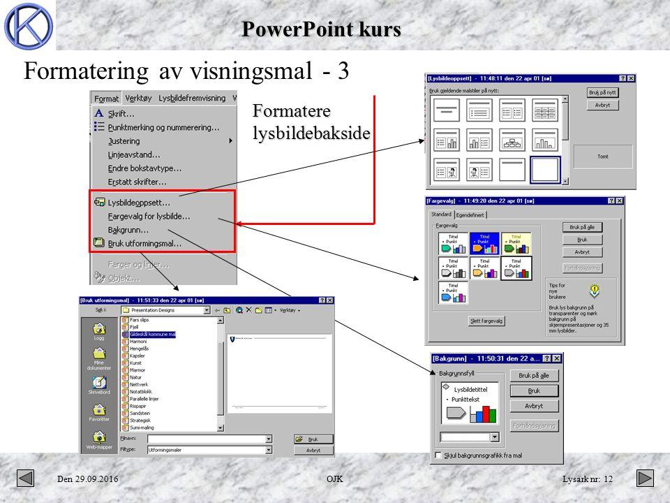 PowerPoint kurs Den 29.09.2016OJKLysark nr: 12 Formatere lysbildebakside Formatering av visningsmal - 3