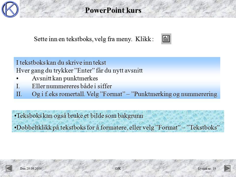 PowerPoint kurs Den 29.09.2016OJKLysark nr: 19 Sette inn en tekstboks, velg fra meny.
