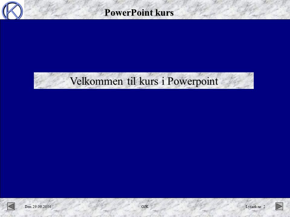 PowerPoint kurs Den 29.09.2016OJKLysark nr: 2 Velkommen til kurs i Powerpoint