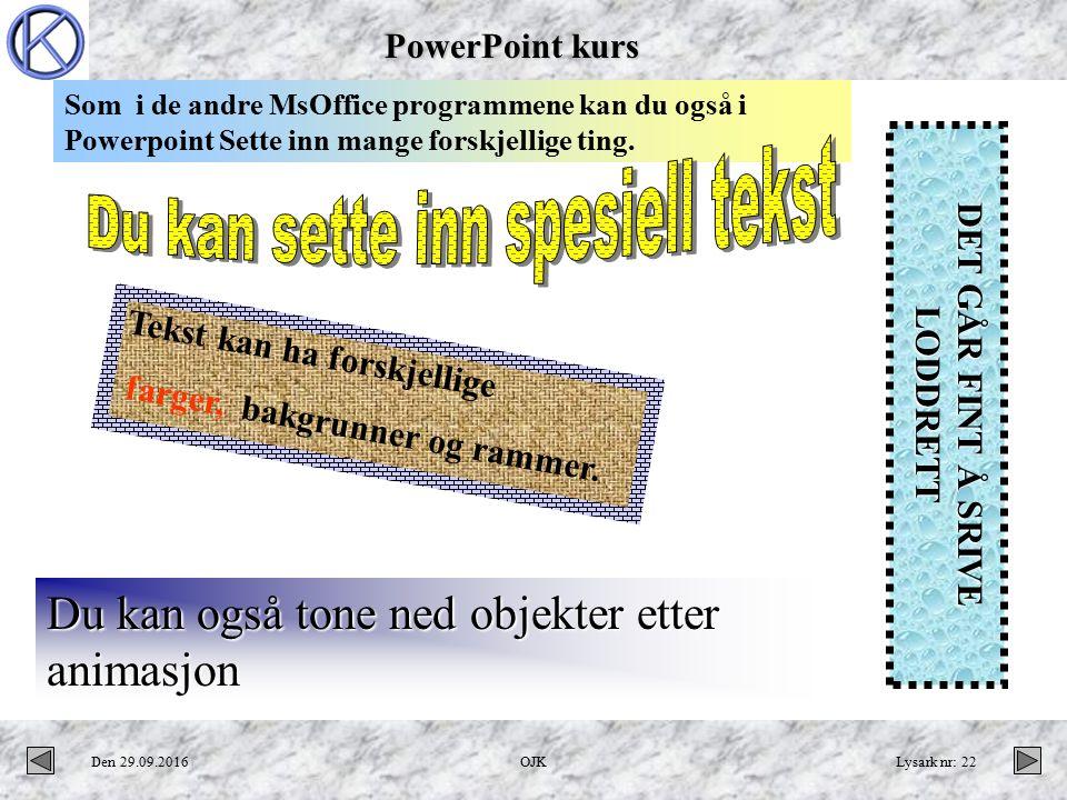 PowerPoint kurs Den 29.09.2016OJKLysark nr: 22 Som i de andre MsOffice programmene kan du også i Powerpoint Sette inn mange forskjellige ting.