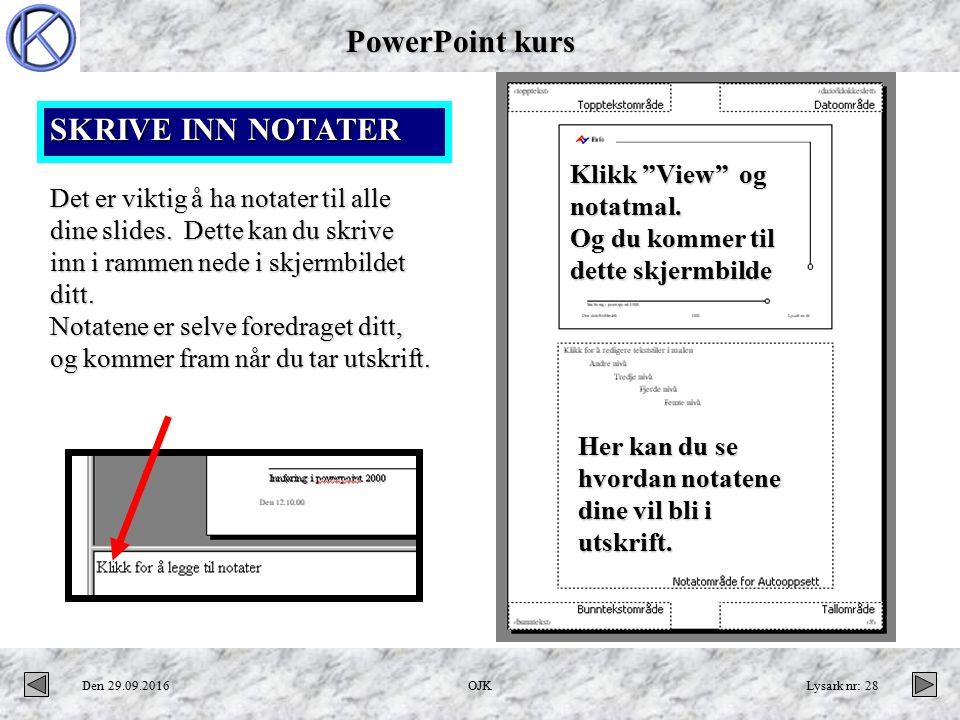 PowerPoint kurs Den 29.09.2016OJKLysark nr: 28 Det er viktig å ha notater til alle dine slides.