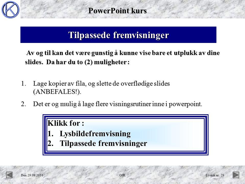 PowerPoint kurs Den 29.09.2016OJKLysark nr: 29 1.Lage kopier av fila, og slette de overflødige slides (ANBEFALES!).