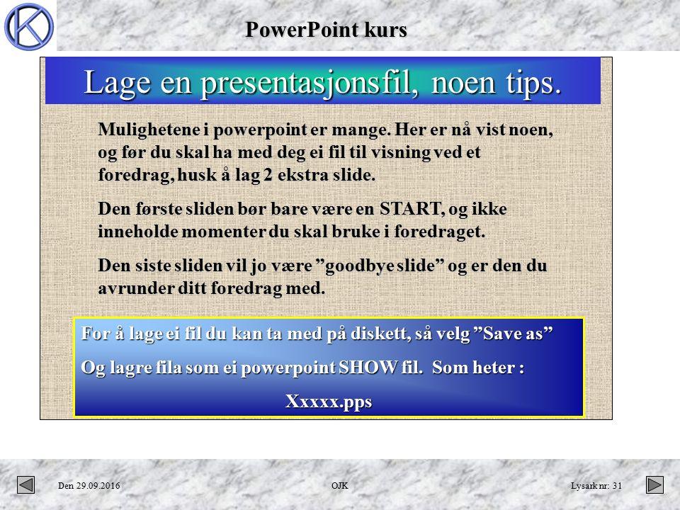 PowerPoint kurs Den 29.09.2016OJKLysark nr: 31 Mulighetene i powerpoint er mange.