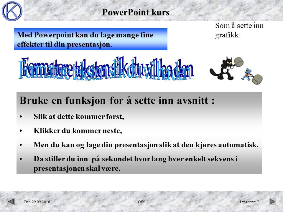 PowerPoint kurs Den 29.09.2016OJKLysark nr: 7 Med Powerpoint kan du lage mange fine effekter til din presentasjon.