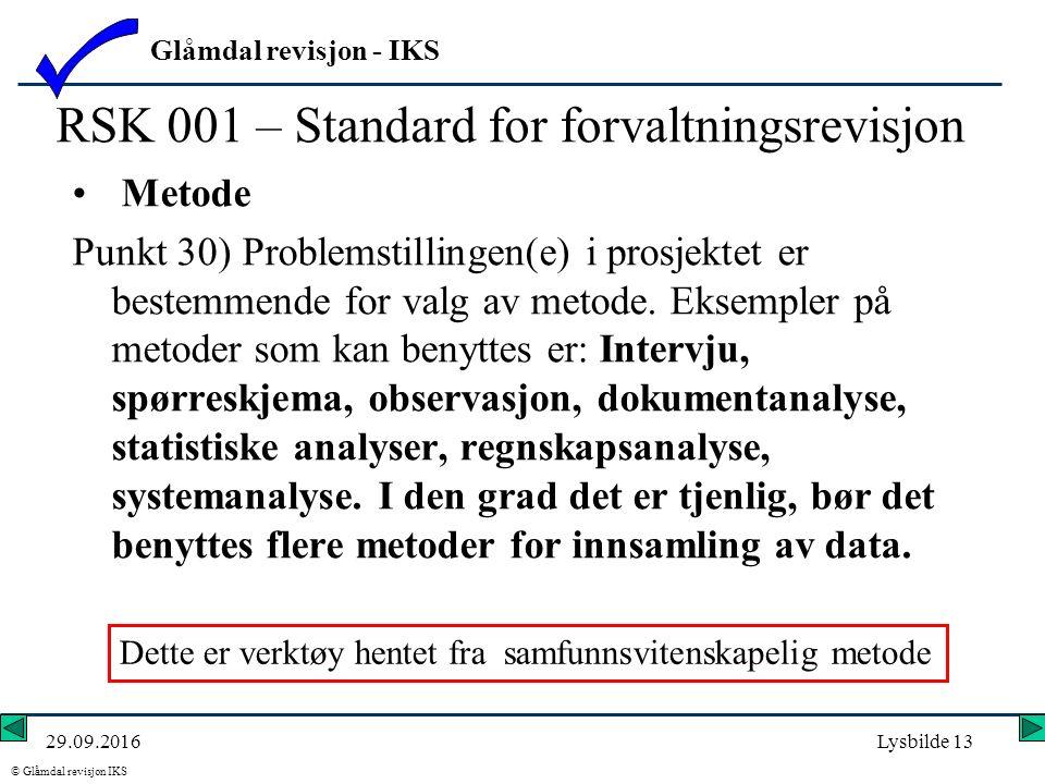 Glåmdal revisjon - IKS © Glåmdal revisjon IKS 29.09.2016Lysbilde 13 RSK 001 – Standard for forvaltningsrevisjon Metode Punkt 30) Problemstillingen(e) i prosjektet er bestemmende for valg av metode.