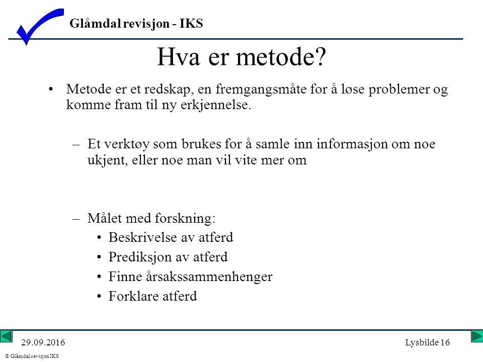 Glåmdal revisjon - IKS © Glåmdal revisjon IKS 29.09.2016Lysbilde 16 Hva er metode.