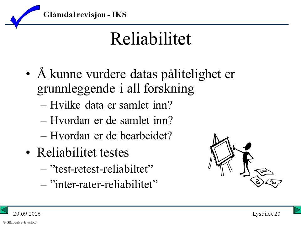 Glåmdal revisjon - IKS © Glåmdal revisjon IKS 29.09.2016Lysbilde 20 Reliabilitet Å kunne vurdere datas pålitelighet er grunnleggende i all forskning –Hvilke data er samlet inn.