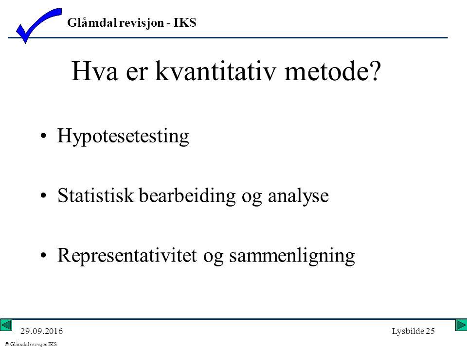 Glåmdal revisjon - IKS © Glåmdal revisjon IKS 29.09.2016Lysbilde 25 Hva er kvantitativ metode.