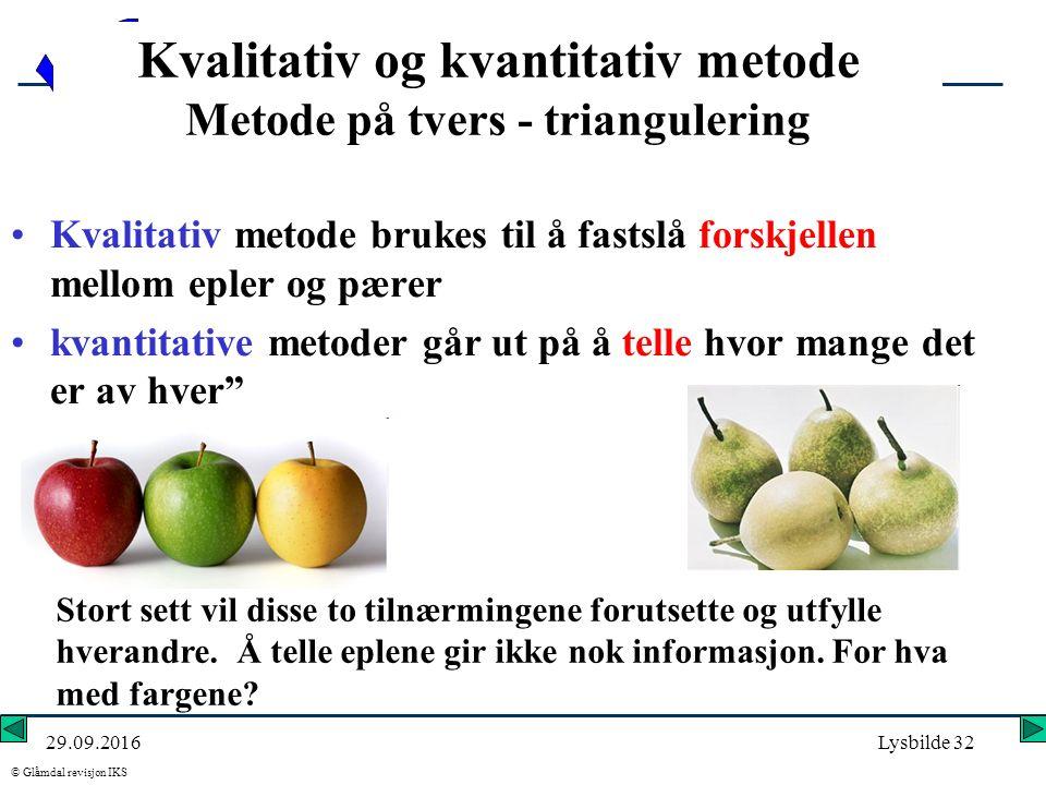 Glåmdal revisjon - IKS © Glåmdal revisjon IKS 29.09.2016Lysbilde 32 Kvalitativ og kvantitativ metode Metode på tvers - triangulering Kvalitativ metode