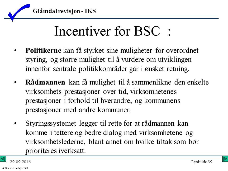 Glåmdal revisjon - IKS © Glåmdal revisjon IKS 29.09.2016Lysbilde 39 Incentiver for BSC : Politikerne kan få styrket sine muligheter for overordnet styring, og større mulighet til å vurdere om utviklingen innenfor sentrale politikkområder går i ønsket retning.