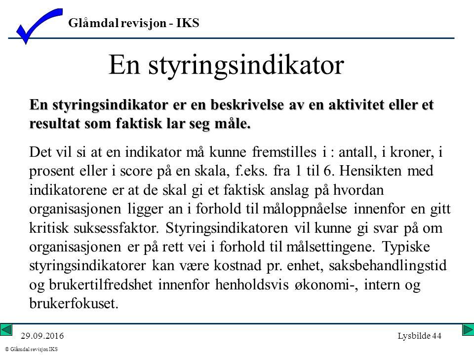 Glåmdal revisjon - IKS © Glåmdal revisjon IKS 29.09.2016Lysbilde 44 En styringsindikator En styringsindikator er en beskrivelse av en aktivitet eller et resultat som faktisk lar seg måle.