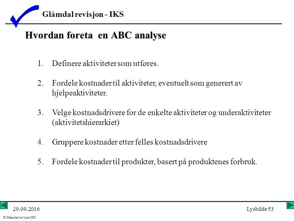 Glåmdal revisjon - IKS © Glåmdal revisjon IKS 29.09.2016Lysbilde 53 Hvordan foreta en ABC analyse 1.Definere aktiviteter som utføres. 2.Fordele kostna