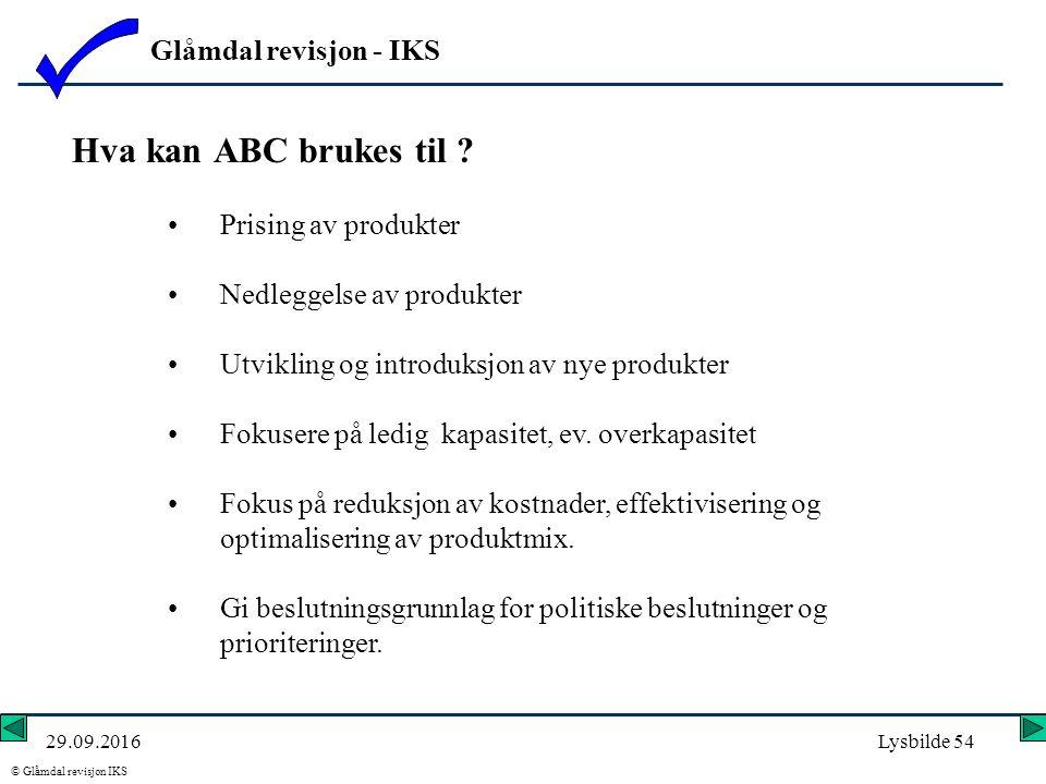 Glåmdal revisjon - IKS © Glåmdal revisjon IKS 29.09.2016Lysbilde 54 Hva kan ABC brukes til .