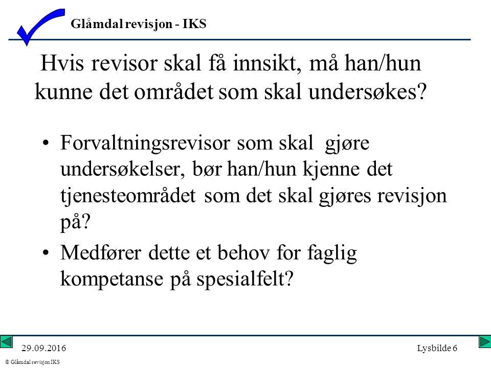 Glåmdal revisjon - IKS © Glåmdal revisjon IKS 29.09.2016Lysbilde 6 Hvis revisor skal få innsikt, må han/hun kunne det området som skal undersøkes.