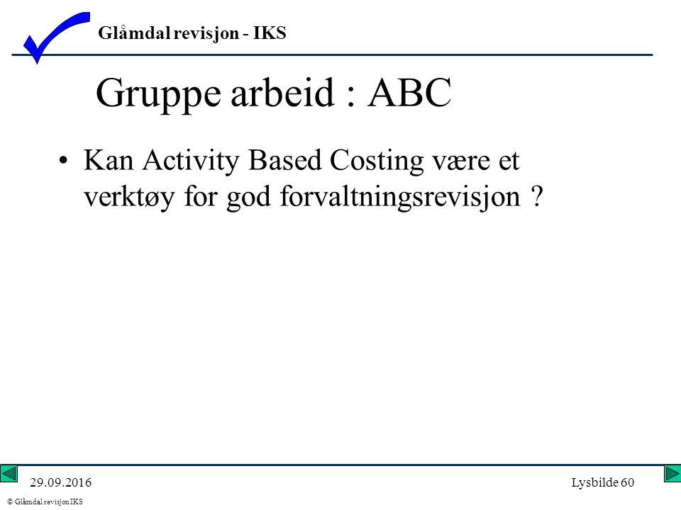 Glåmdal revisjon - IKS © Glåmdal revisjon IKS 29.09.2016Lysbilde 60 Gruppe arbeid : ABC Kan Activity Based Costing være et verktøy for god forvaltningsrevisjon