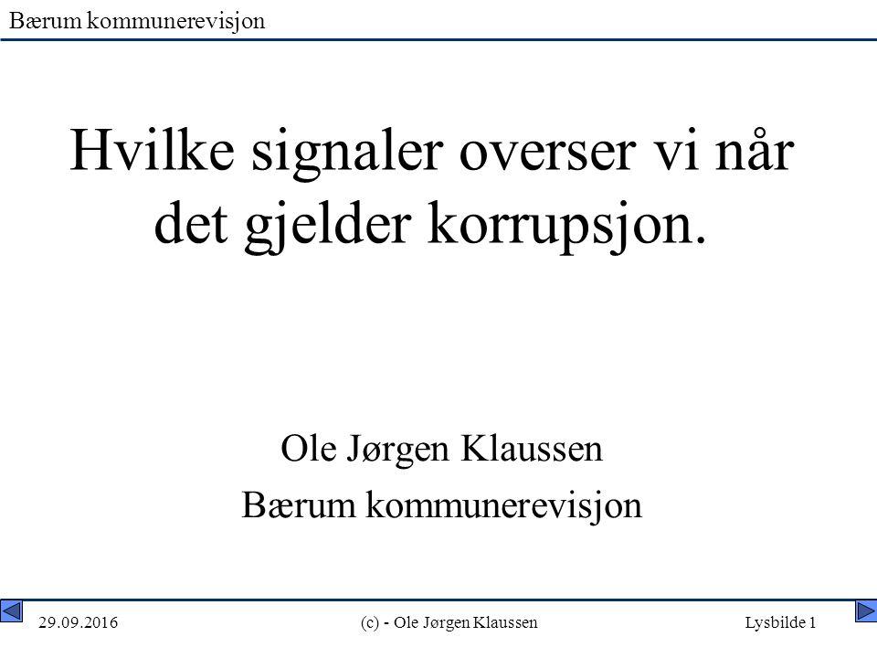 Bærum kommunerevisjon 29.09.2016(c) - Ole Jørgen KlaussenLysbilde 1 Hvilke signaler overser vi når det gjelder korrupsjon.