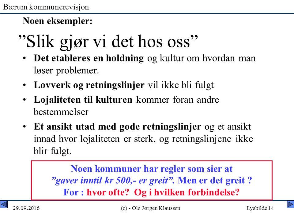 Bærum kommunerevisjon 29.09.2016(c) - Ole Jørgen KlaussenLysbilde 14 Slik gjør vi det hos oss Det etableres en holdning og kultur om hvordan man løser problemer.
