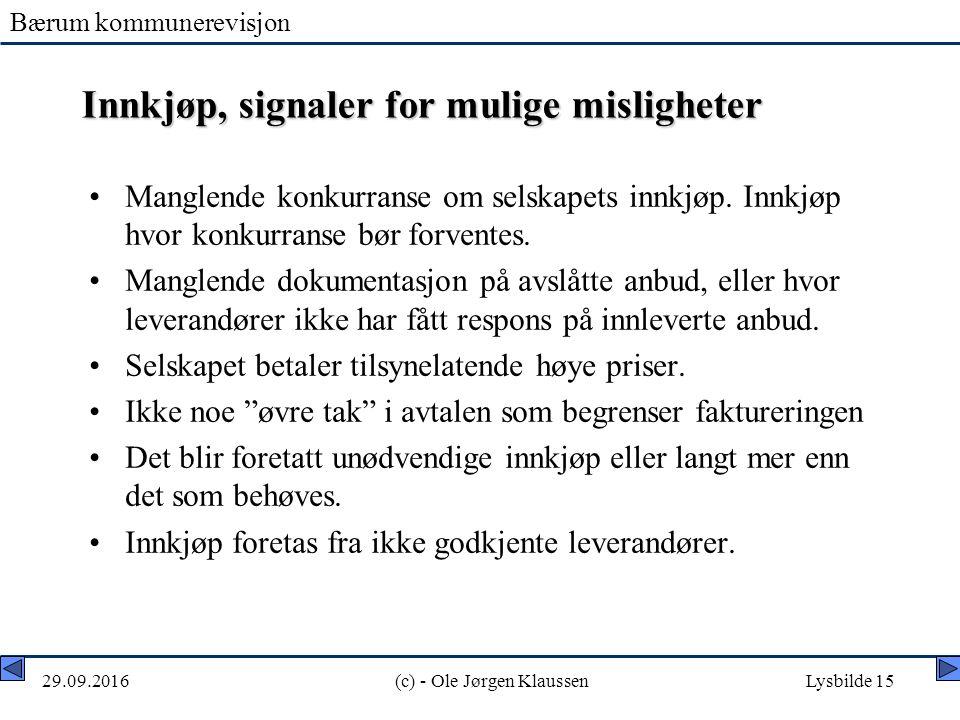 Bærum kommunerevisjon 29.09.2016(c) - Ole Jørgen KlaussenLysbilde 15 Innkjøp, signaler for mulige misligheter Manglende konkurranse om selskapets innkjøp.