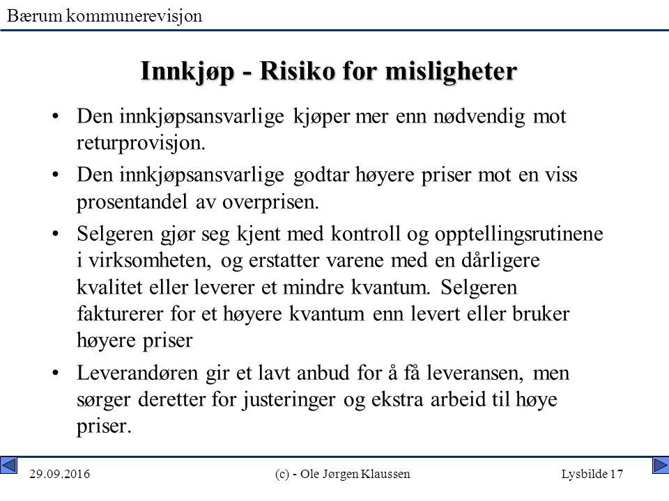 Bærum kommunerevisjon 29.09.2016(c) - Ole Jørgen KlaussenLysbilde 17 Innkjøp - Risiko for misligheter Den innkjøpsansvarlige kjøper mer enn nødvendig mot returprovisjon.