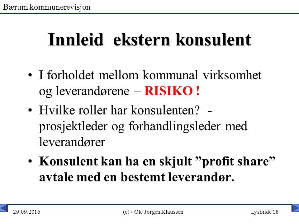 Bærum kommunerevisjon 29.09.2016(c) - Ole Jørgen KlaussenLysbilde 18 Innleid ekstern konsulent I forholdet mellom kommunal virksomhet og leverandørene – RISIKO .
