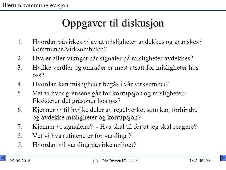 Bærum kommunerevisjon 29.09.2016(c) - Ole Jørgen KlaussenLysbilde 26 Oppgaver til diskusjon 1.Hvordan påvirkes vi av at misligheter avdekkes og granskes i kommunen/virksomheten.