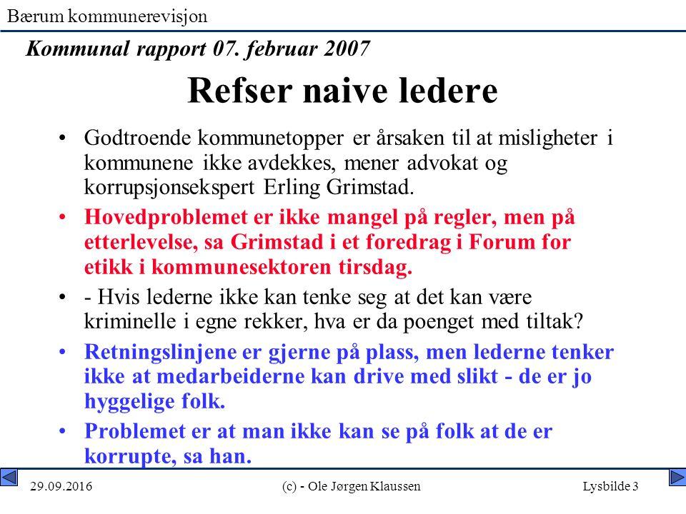 Bærum kommunerevisjon 29.09.2016(c) - Ole Jørgen KlaussenLysbilde 3 Refser naive ledere Godtroende kommunetopper er årsaken til at misligheter i kommunene ikke avdekkes, mener advokat og korrupsjonsekspert Erling Grimstad.