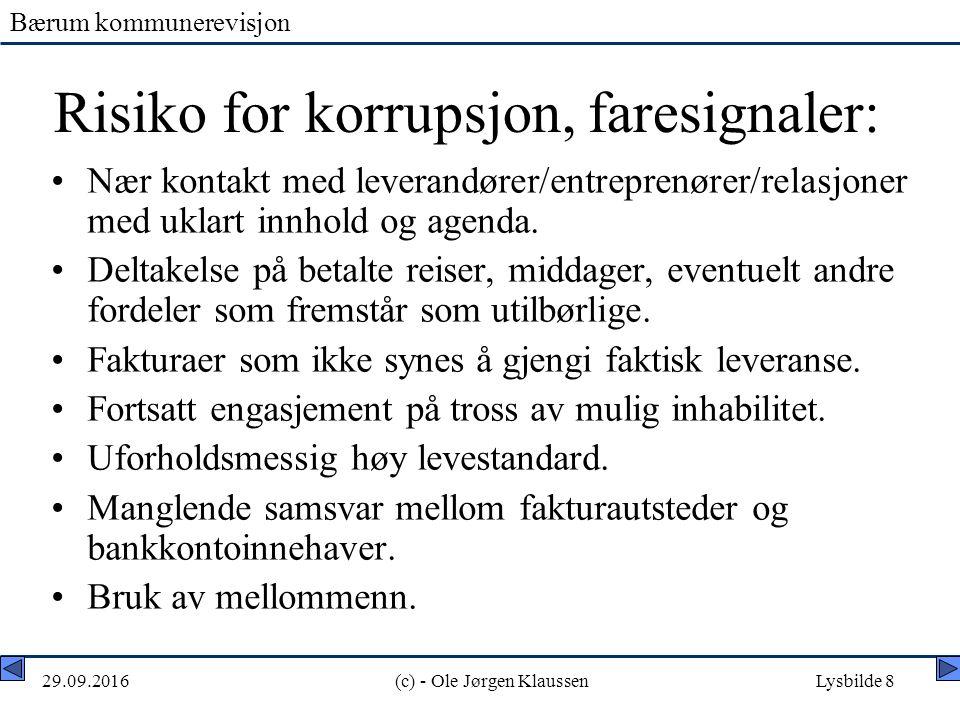 Bærum kommunerevisjon 29.09.2016(c) - Ole Jørgen KlaussenLysbilde 8 Risiko for korrupsjon, faresignaler: Nær kontakt med leverandører/entreprenører/relasjoner med uklart innhold og agenda.