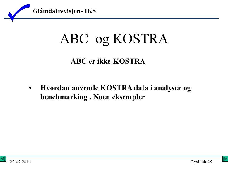 Glåmdal revisjon - IKS 29.09.2016Lysbilde 29 ABC og KOSTRA Hvordan anvende KOSTRA data i analyser og benchmarking.