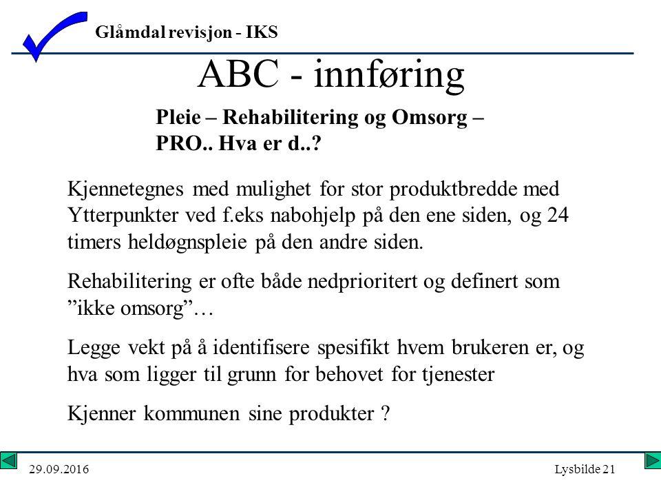 Glåmdal revisjon - IKS 29.09.2016Lysbilde 21 ABC - innføring Pleie – Rehabilitering og Omsorg – PRO..