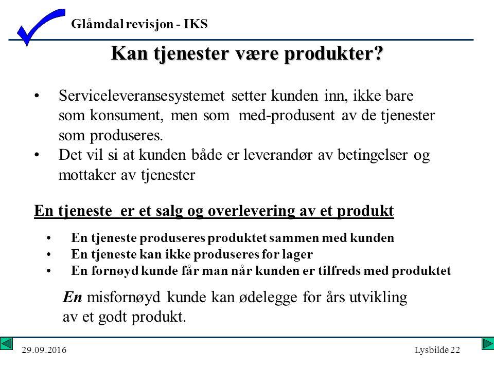 Glåmdal revisjon - IKS 29.09.2016Lysbilde 22 Serviceleveransesystemet setter kunden inn, ikke bare som konsument, men som med-produsent av de tjenester som produseres.