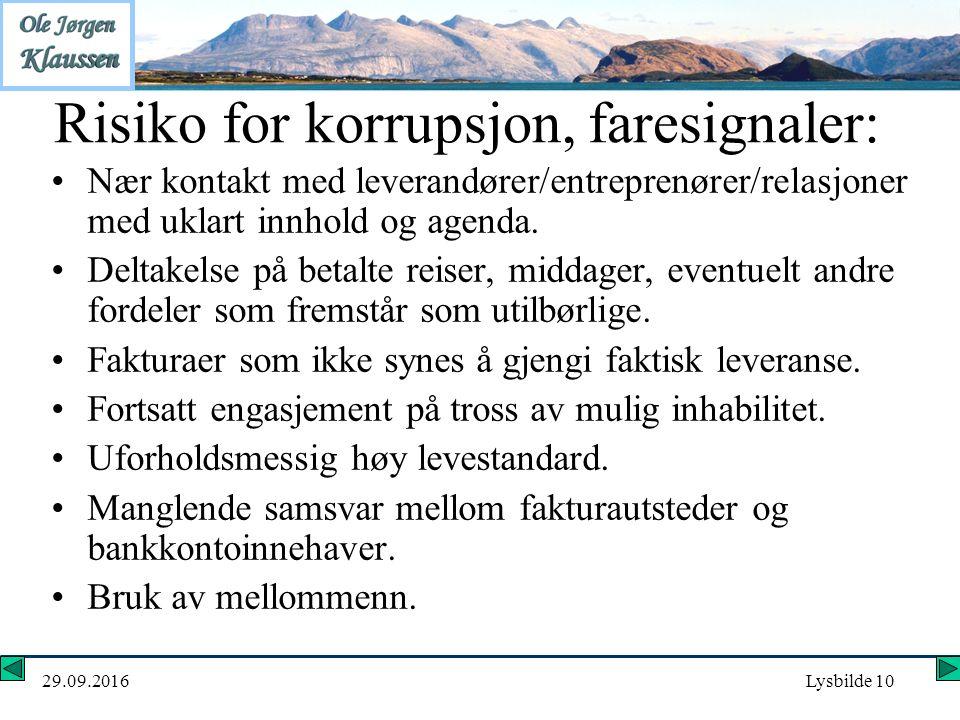 29.09.2016Lysbilde 10 Risiko for korrupsjon, faresignaler: Nær kontakt med leverandører/entreprenører/relasjoner med uklart innhold og agenda. Deltake