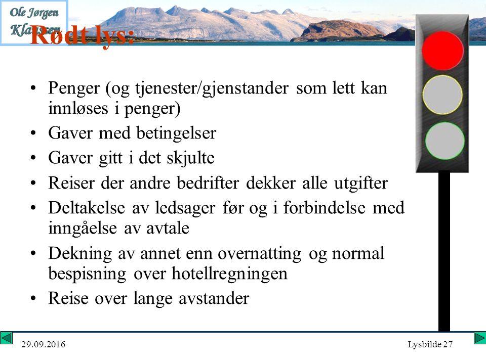 29.09.2016Lysbilde 27 Rødt lys: Penger (og tjenester/gjenstander som lett kan innløses i penger) Gaver med betingelser Gaver gitt i det skjulte Reiser