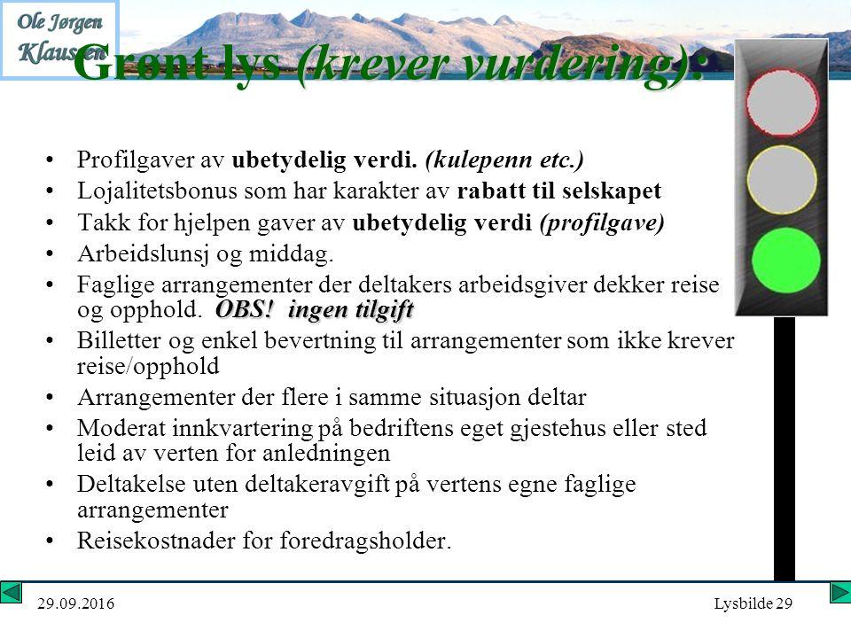 29.09.2016Lysbilde 29 (krever vurdering): Grønt lys (krever vurdering): Profilgaver av ubetydelig verdi. (kulepenn etc.) Lojalitetsbonus som har karak