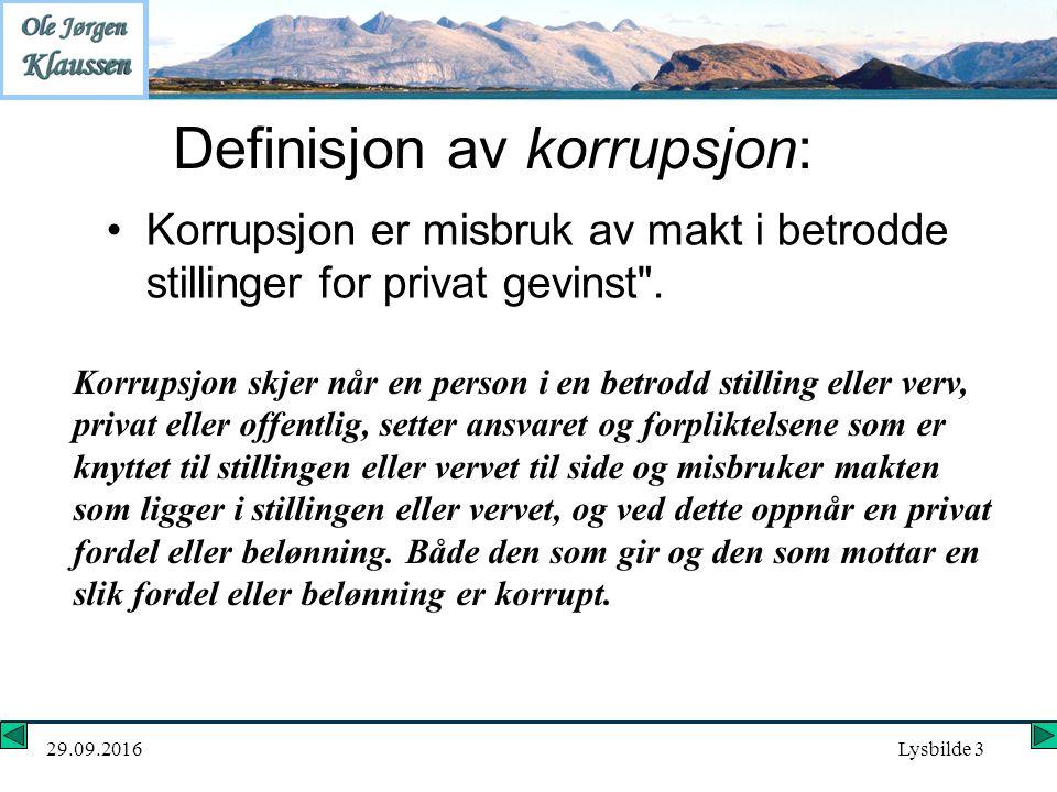 29.09.2016Lysbilde 3 Definisjon av korrupsjon: Korrupsjon er misbruk av makt i betrodde stillinger for privat gevinst .