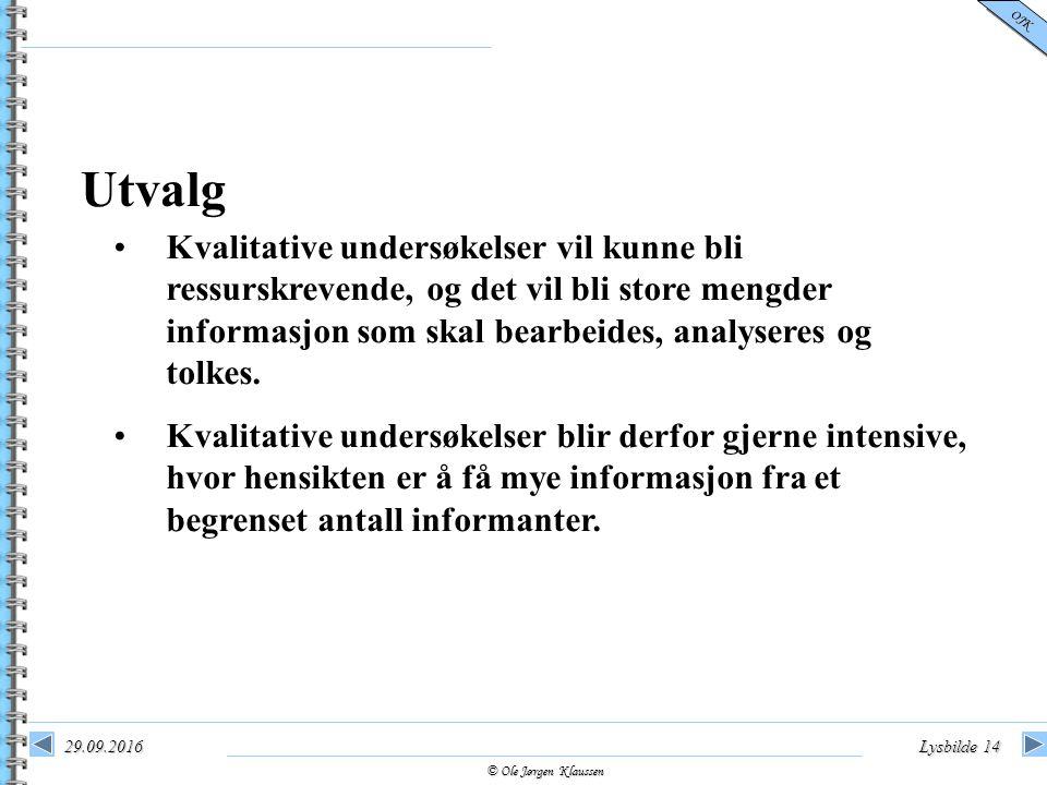 © Ole Jørgen Klaussen OJK 29.09.2016Lysbilde 14 Utvalg Kvalitative undersøkelser vil kunne bli ressurskrevende, og det vil bli store mengder informasj