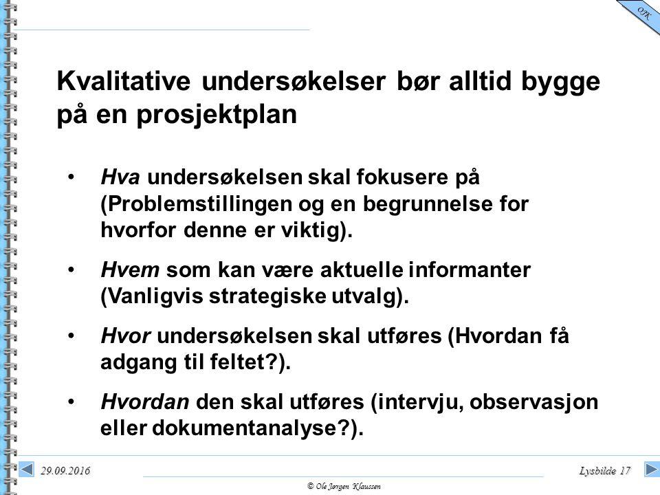 © Ole Jørgen Klaussen OJK 29.09.2016Lysbilde 17 Kvalitative undersøkelser bør alltid bygge på en prosjektplan Hva undersøkelsen skal fokusere på (Prob