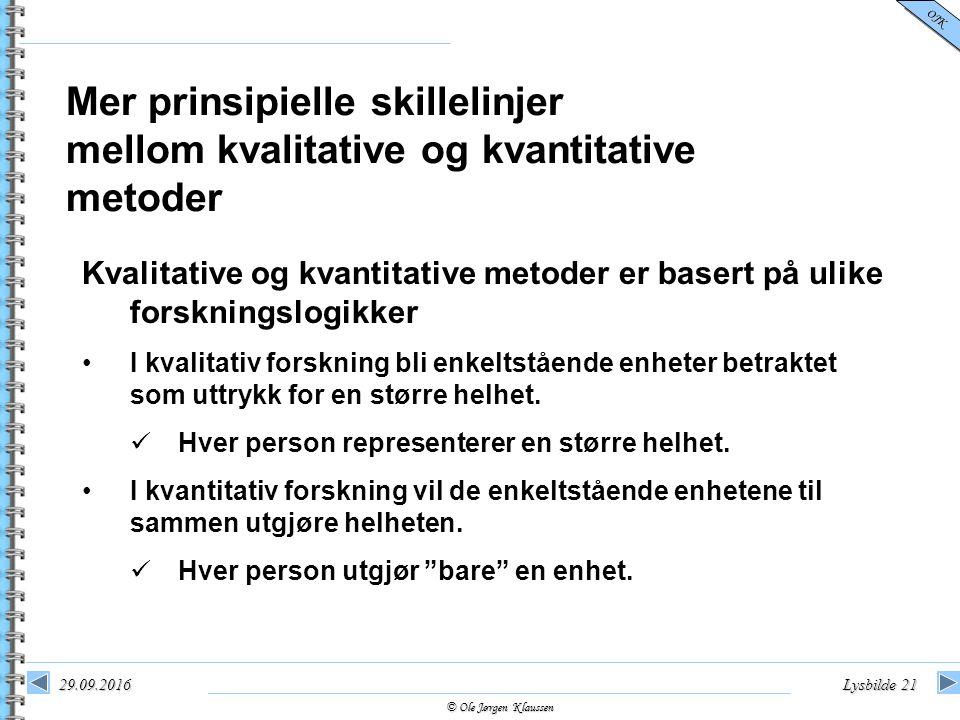 © Ole Jørgen Klaussen OJK 29.09.2016Lysbilde 21 Mer prinsipielle skillelinjer mellom kvalitative og kvantitative metoder Kvalitative og kvantitative m
