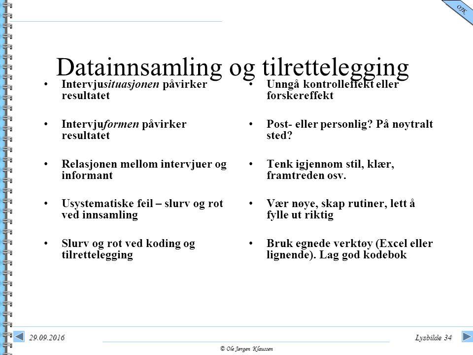 © Ole Jørgen Klaussen OJK 29.09.2016Lysbilde 34 Datainnsamling og tilrettelegging Intervjusituasjonen påvirker resultatet Intervjuformen påvirker resu