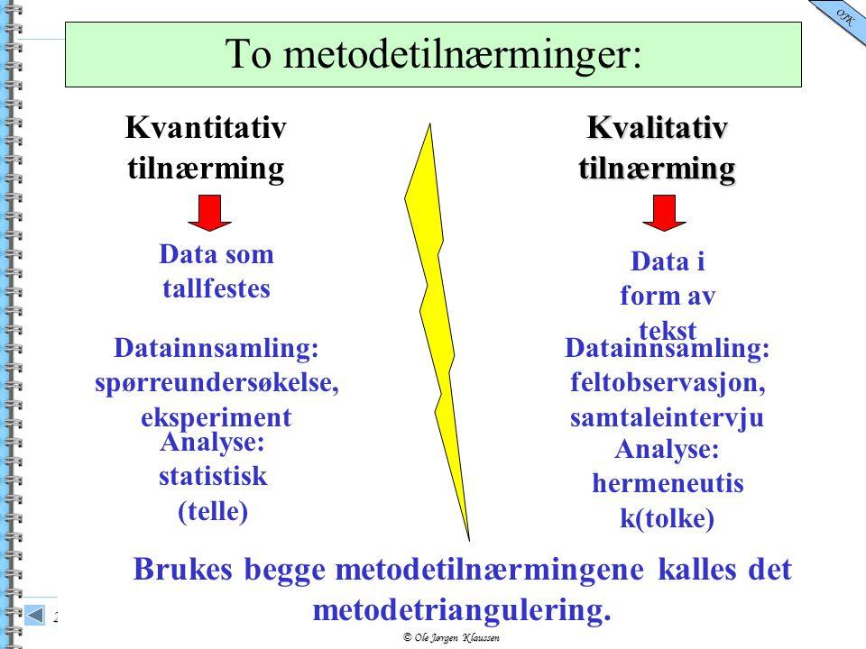 © Ole Jørgen Klaussen OJK 29.09.2016Lysbilde 5 To metodetilnærminger: Brukes begge metodetilnærmingene kalles det metodetriangulering. Kvantitativ til