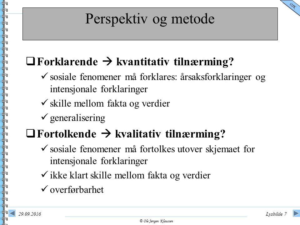 © Ole Jørgen Klaussen OJK 29.09.2016Lysbilde 18 Etiske retningslinjer for kvalitativ metode Datainnsamlingen må bygge på deltakernes informerte samtykke.