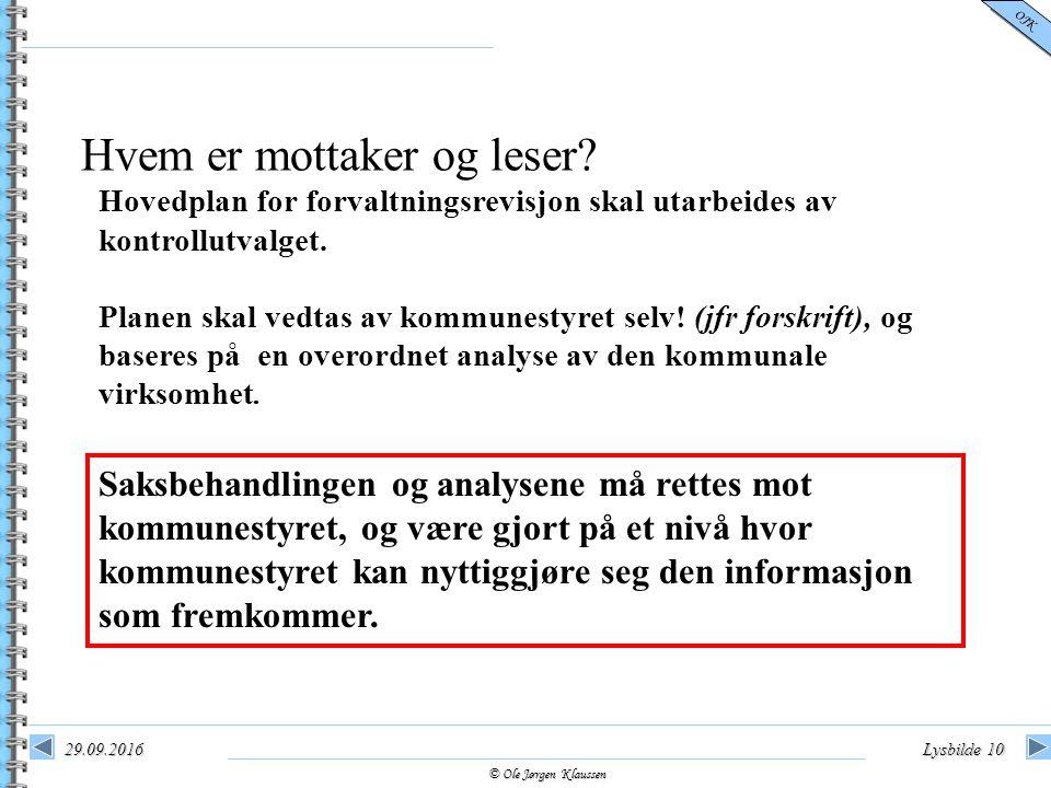© Ole Jørgen Klaussen OJK 29.09.2016Lysbilde 10 Hvem er mottaker og leser? Hovedplan for forvaltningsrevisjon skal utarbeides av kontrollutvalget. Pla