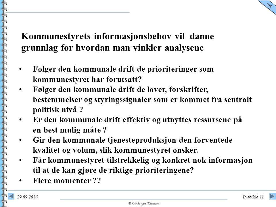 © Ole Jørgen Klaussen OJK 29.09.2016Lysbilde 11 Kommunestyrets informasjonsbehov vil danne grunnlag for hvordan man vinkler analysene Følger den kommunale drift de prioriteringer som kommunestyret har forutsatt.