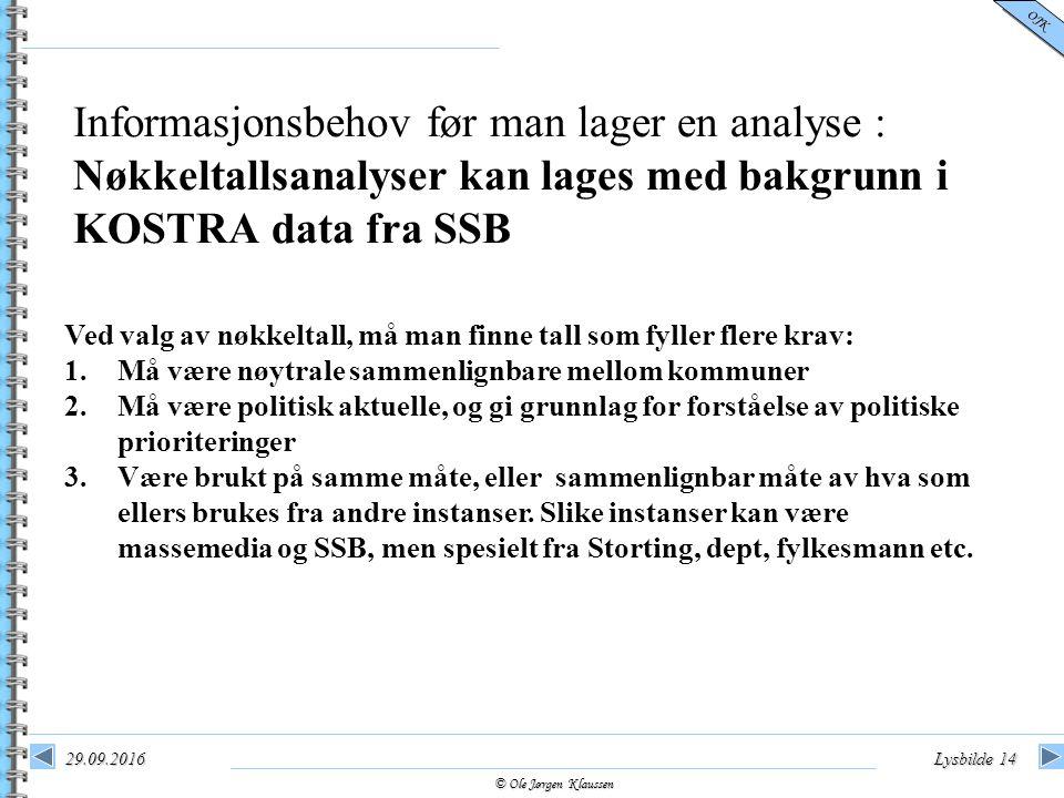 © Ole Jørgen Klaussen OJK 29.09.2016Lysbilde 14 Informasjonsbehov før man lager en analyse : Nøkkeltallsanalyser kan lages med bakgrunn i KOSTRA data