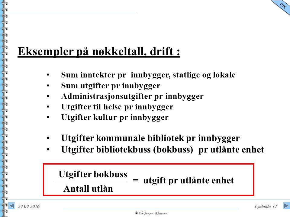 © Ole Jørgen Klaussen OJK 29.09.2016Lysbilde 17 Eksempler på nøkkeltall, drift : Sum inntekter pr innbygger, statlige og lokale Sum utgifter pr innbyg