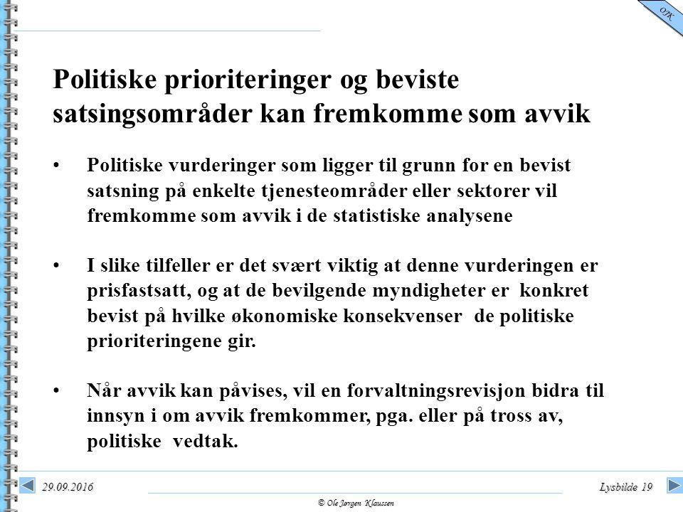 © Ole Jørgen Klaussen OJK 29.09.2016Lysbilde 19 Politiske vurderinger som ligger til grunn for en bevist satsning på enkelte tjenesteområder eller sek